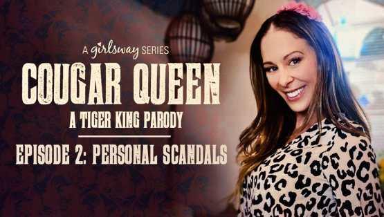 [GirlsWay] Cougar Queen: A Tiger King Parody – Episode 2 – Personal Scandals – Cherie DeVille, Aaliyah Love, Scarlett Sage, Lexi Luna