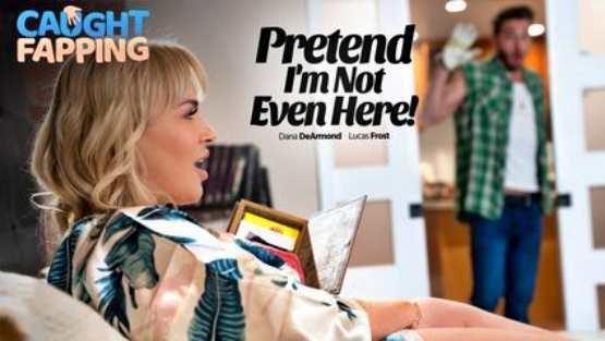 [Caught Fapping] Dana Dearmond: Pretend Im Not Even Here