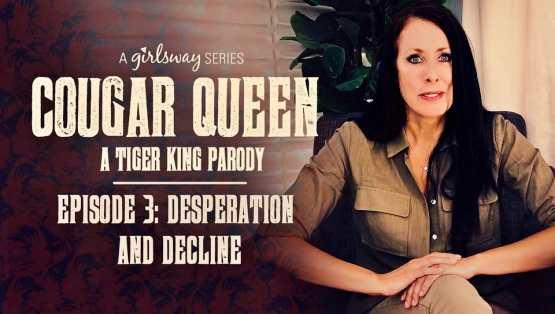 [GirlSway] Cougar Queen: A Tiger King Parody – Episode 3 – Desperation And Decline – Reagan Foxx, Whitney Wright, Kira Noir, Gianna Dior